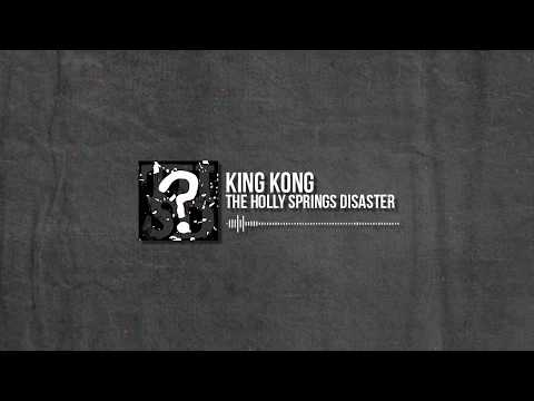 The Holly Springs Disaster - King Kong (Pre-Pro) w Michael Froh