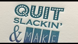 QUIT SLACKIN!: Letterpress Printing on an Etching Press