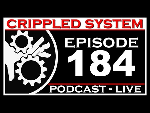 Crippled System Episode 184: New year, same podcast, old topic title