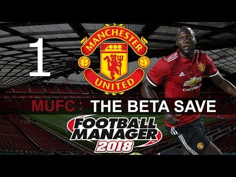 Football Manager 2018 - FM2018 Beta Save - Man United Playthrough - Episode 1. The Beginning