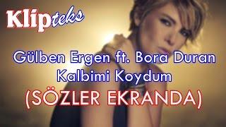 Kalbimi Koydum (SÖZLER EKRANDA) - Gülben Ergen ft. Bora Duran