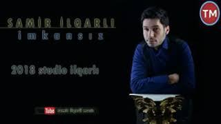 Samir ilqarli (Imkansiz) 2018 official