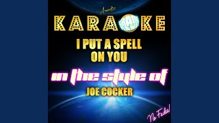 I Put a Spell on You (In the Style of Joe Cocker) (Karaoke Version)