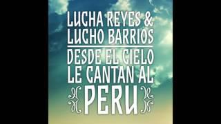 6. Limeño Soy - Lucho Barrios - Lucha Reyes & Lucho Barrios -  Desde el Cielo Le Cantan al Perú