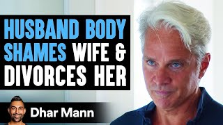 Husband Body Shames Wife And Divorces Her, He Lives To Regret It   Dhar Mann