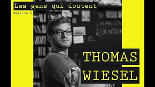 Thomas Wiesel | Interview Les Gens Qui Doutent #3