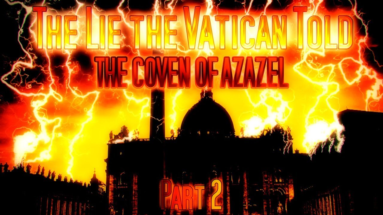 YRFT - PART 2D - The LIE the VATICAN Told - The COVEN of AZAZEL - Mirror Video