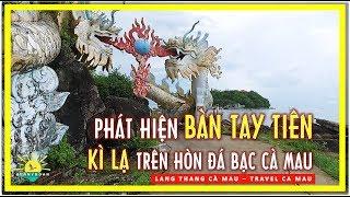 Phát hiện BÀN TAY TIÊN KỲ LẠ Trên Hòn Đá Bạc Cà Mau | lang thang cà mau | travel ca mau