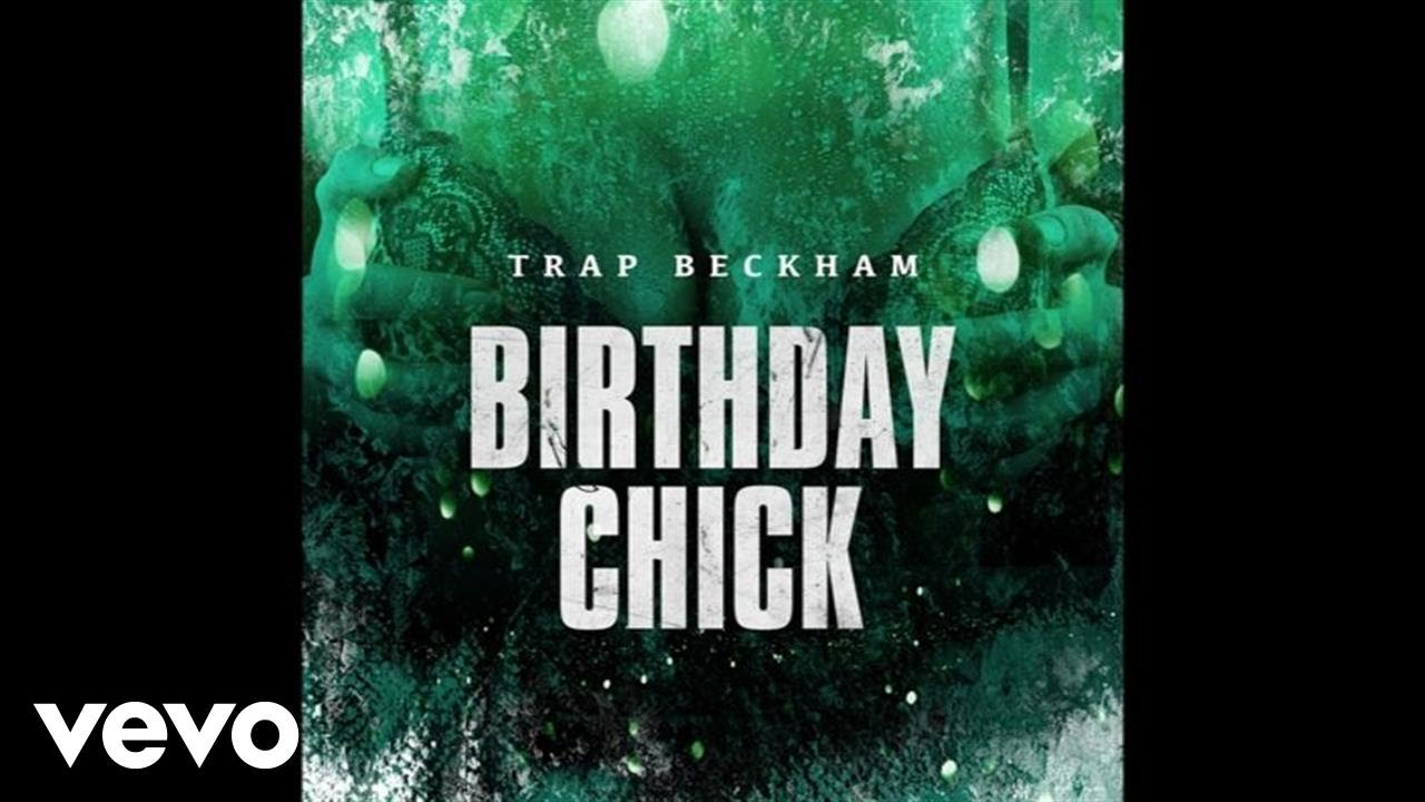 one time for the birthday chick Trap Beckham   Birthday Chick (Audio)   YouTube one time for the birthday chick
