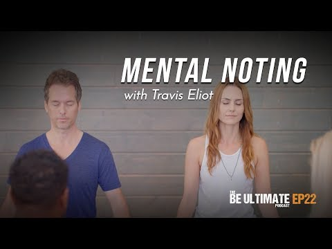 MENTAL NOTING Mindfulness Meditation (15min.) - The BE ULTIMATE Podcast With Travis Eliot Ep 22