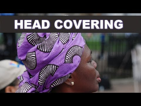 Part 4 - Head Covering - How does a woman cover her head if man is the head of Woman?