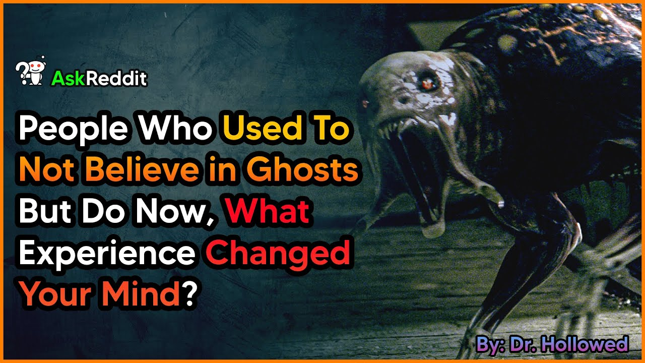Download People Who Used To Not Believe in Ghosts But Do Now, What Experience Changed Your Mind? AskReddit