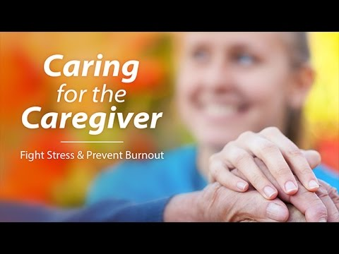 Caring For The Caregiver Fight Caregiver Stress And
