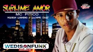 Mc Pitico -  Sublime Amor ( Prod Robson Leandro e Luciano Couti ) Musica Nova 2015