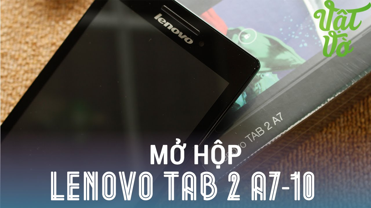 [Review dạo] Đánh giá nhanh Lenovo Tab 2 A7-10: máy tính bảng giá dưới 2 triệu