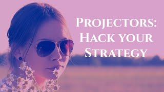 Projector: Hack Your Human Design Strategy!