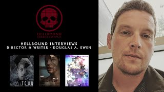 Director & Writer Douglas A. Ewen - The Hellbound Interviews | Hellbound Horror Festival