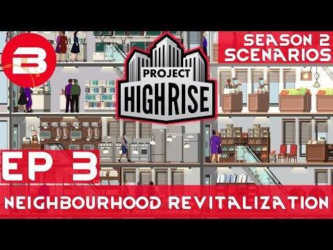 Project Highrise Scenario 1 EP 3 - NEIGHBOURHOOD REVITALIZATION - Project Highrise Gameplay