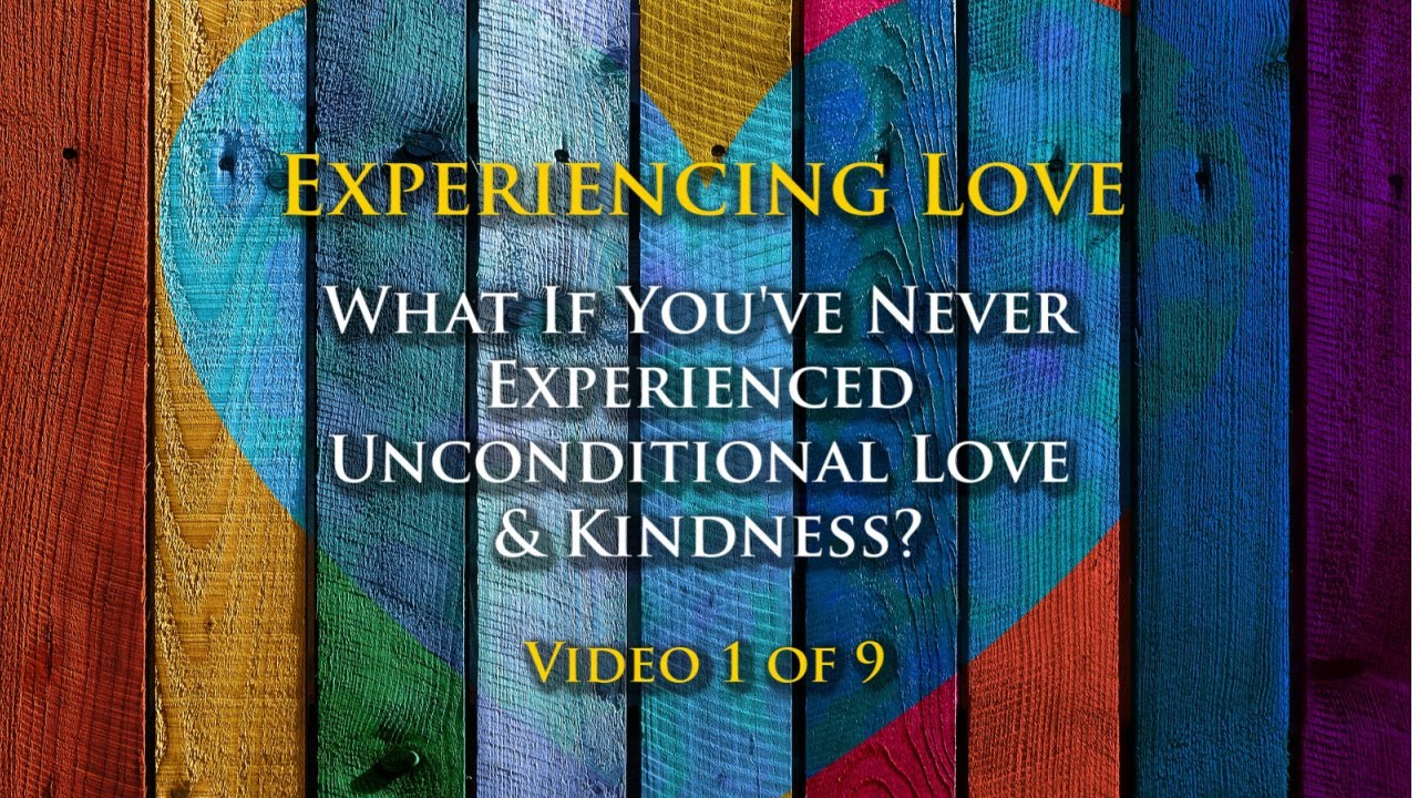 Experiencing Love #1: What if you've never experienced kindness?