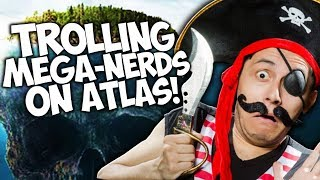 TROLLING MEGA-NERDS ON ATLAS! *TOUGH GUYS TROLLED*