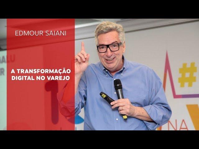 A Transformação Digital no Varejo | Edmour Saiani