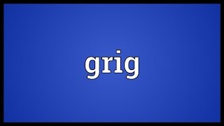 Grig Meaning