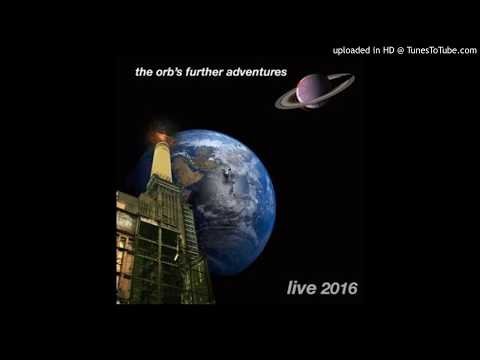 The Orb - Spanish Castles In Space (Live Electric Brixton 2016)