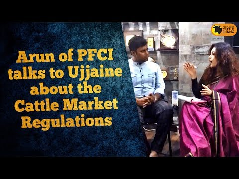 Arun of PFCI talks to Ujjayinee Roy about the Cattle Market Regulations