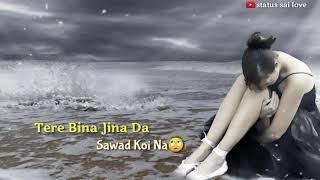 Tere Bina Jeene Da Sawad Koi Na😩Sad Whatsapp Status Video || All Status Video || Status Sai Love ||