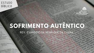Estudo Bíblico 21/07/2021 - Sofrimento Autêntico
