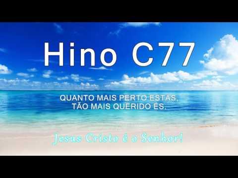Hino C77 - Quanto mais perto estás