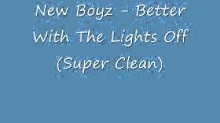 New Boyz - Better With the Lights Off (Super Clean)