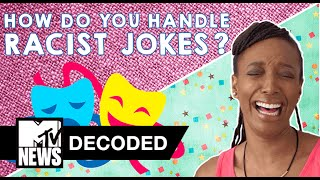 How Do You Handle a Racist Joke? | Decoded | MTV News