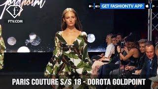 Paris Couture Fashion Week Spring/Summer 2018 - Dorota Goldpoint | FashionTV | FTV