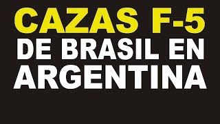 F-5 BRASILEÑOS EN CIELO ARGENTINO