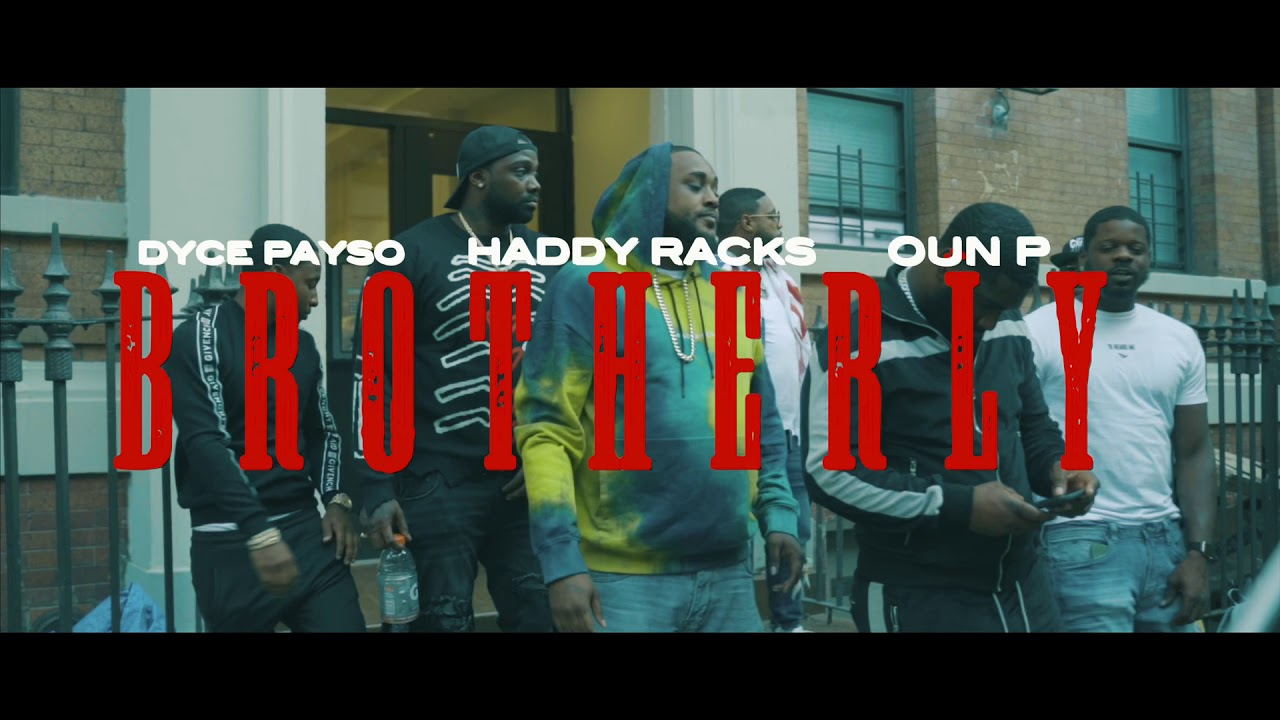DYCE PAYSO  BROTHERLY FT HADDY RACKS & OUN-P (OFFICIAL MUSIC VIDEO)