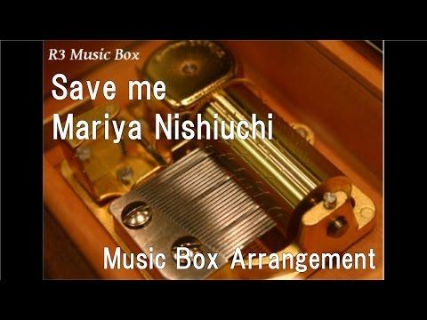 Save me/Mariya Nishiuchi [Music Box]