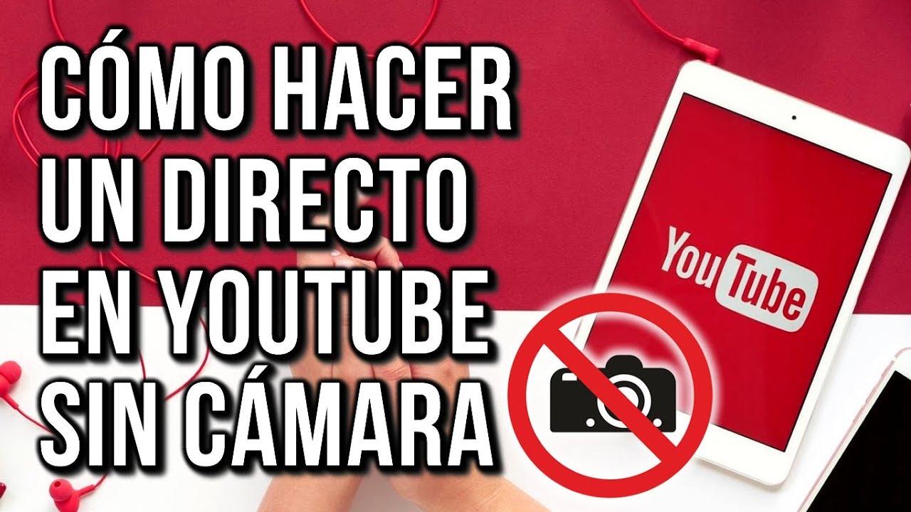 Como Hacer Un Directo En Youtube Sin Camara Youtube
