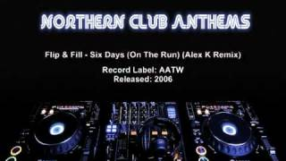 Flip & Fill - Six Days On The Run (Alex K Remix)