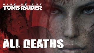 Rise of the Tomb Raider: All Lara Croft Death Scenes