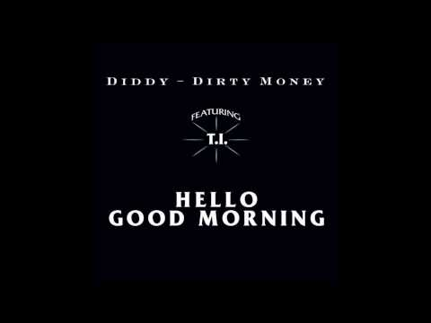 P. Diddy (Dirty Money) - Hello, Good Morning [CLEAN VERSION] (feat T.I.) CDQ