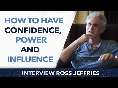 How to have confidence, power and influence ? - Ross Jeffries