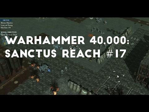 Sulphuric Refineries Part 2 | Let's Play Warhammer 40,000: Sanctus Reach #17 |