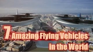 7 Amazing Flying Vehicles in the World