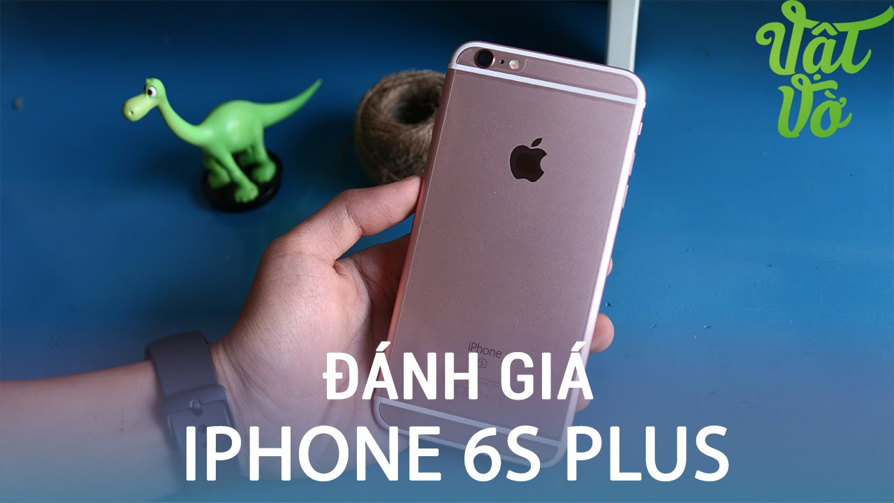 Vật Vờ| Đánh giá chi tiết Apple iPhone 6s Plus