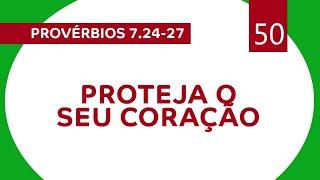 LIÇÕES DO ALTO | Provérbios 7.24-27 - Proteja o seu coração