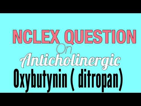NCLEX QUESTION ON ANTICHOLINERGIC/ OXYBUTYNIN/DITROPAN