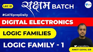 Logic Families   Logic Family - 1   Lec 51   Digital Electronics   GATE EE \u0026 ECE Exam