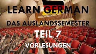 DAS AUSLANDSSEMESTER - Kapitel VII: Vorlesungen - Alle Lektionen zu Kapitel 7 [Deutsch-Lern-Hörbuch]
