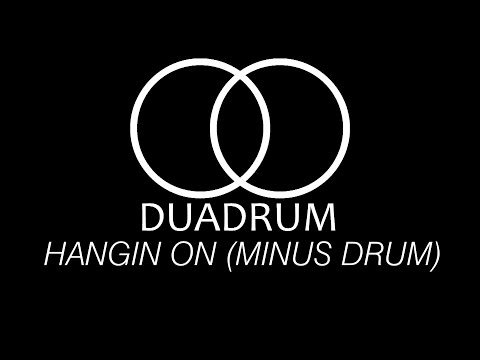 DUADRUM - HANGIN ON (MINUS DRUM)